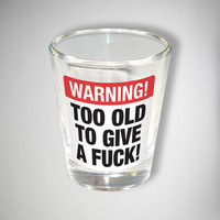 'Too Old Give a Fuck' 2 oz. Shot Glass