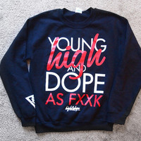 YOUNG HIGH & DOPE AS FXXK | CREWNECK | SHOP | HIGH&DOPE | FOREVE CLASSY