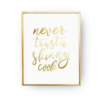 Never Trust A Skinny Cook, Baking Kitchen Decor, Cook Print, Kitchen Wall Art, Funny Quote, Cooking Decor, Real Gold Foil, Typography Print