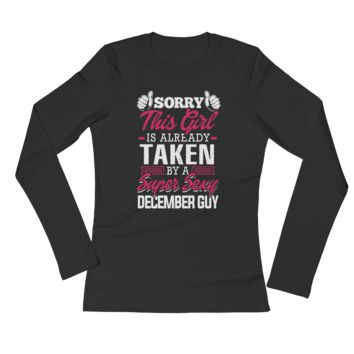 Sorry, This Girl Is Already Taken By A Super Sexy December Guy - Ladies' Long Sleeve T-Shirt