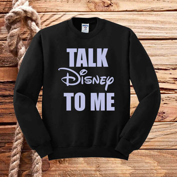 Talk Disney To Me sweater unisex adults