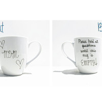 "Coffee Mug - Mom Mug - ""Mom"" with hearts on front - ""Please hold all questions until this mug is EMPTY"" on back - Coffee Cup - Tea Cup"