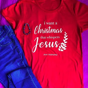 I just want a Christmas that whispers Jesus t-shirt red Religion faith slogan unisex holiday party style tumblr shirt gift tees