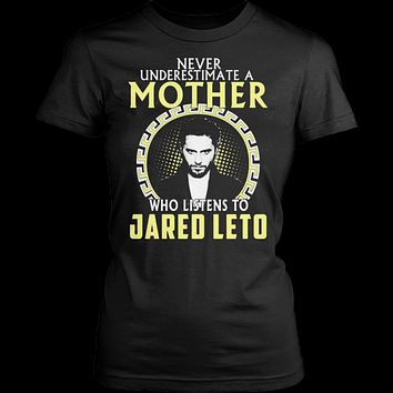 Never Underestimate a Mother who listens to Jared Leto T-shirt