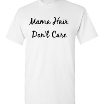 Mama Hair Don't Care