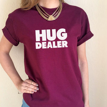 Hug Dealer Quote Meme T Shirt Unisex White Black Grey Maroon Slogan S M L XL Tumblr Instagram Blogger