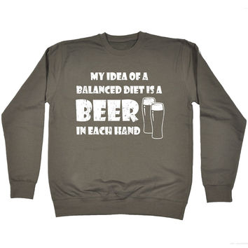 123t USA My Idea Of A Balanced Diet Is A Beer In Each Hand Funny Sweatshirt