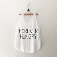 Forever hungry tank top womens gifts womens girls tumblr hipster band merch fangirls teens girl gift girlfriends present blogger
