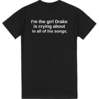 i'm the girl drake is crying about in all of his songs