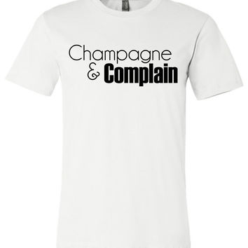 CHAMPAGNE AND COMPLAIN - Canvas Unisex T-Shirt