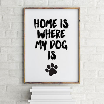 Home Decor, Motivational, Inspirational, Dog Art, Dog Quote, Home Is Where My Dog Is Print, Black and White Print, Printable Quote