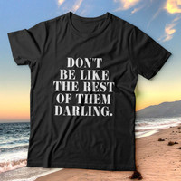 Don't be like the rest of them darling tshirts for women girls funny slogan quotes fashion cute tumblr instagram stylish hipster fashionista