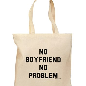 No Boyfriend No Problem Grocery Tote Bag by TooLoud