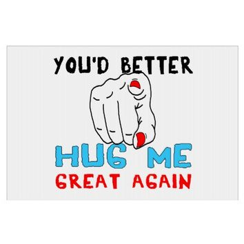 You'd Better Hug Me Great Again Lawn Signs