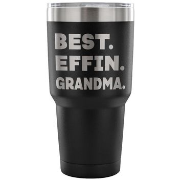 BEST EFFIN GRANDMA * Unique Gift for Grandmother From Grandson, Granddaughter * Vacuum Tumbler 30 oz.