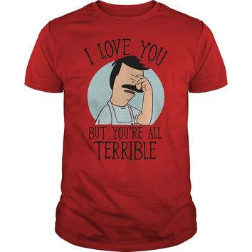 Bob's Burgers I love you but you're all terrible shirt Premium Fitted Guys Tee