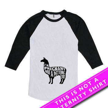 Funny Pregnancy Shirt Maternity Tops Gifts For Expecting Mothers I'm Pregnant Not A Petting Zoo American Apparel Unisex Raglan MAT-636