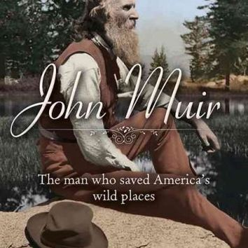 John Muir: The Man Who Saved America's Wild Places