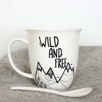 Coffee Mug, Inspirational quote, Wild and Free, Mountain mug, Tea cup