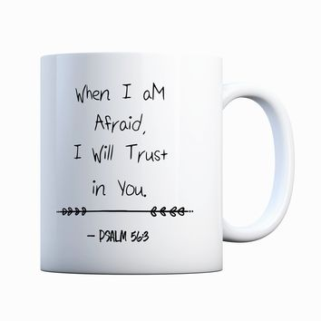 Psalms Inspirational Quote Psalm 56:3 When I'm Afraid I Will Trust in You 11 oz Coffee Mug Ceramic Coffee and Tea Cup
