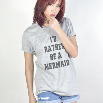 Id Rather Be a Mermaid T Shirt with sayings Women T-Shirts