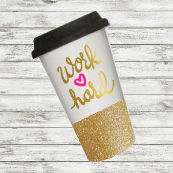 To Go Coffee Cup, Glitter dipped cup, Personalized Cup, Work Hard, This might be wine