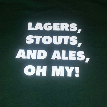 Lagers Stouts and Ales Oh My tshirt, Beer enthusiast shirt