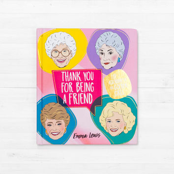 Thank You for Being a Friend Life According to the Golden Girls | FIREBOX