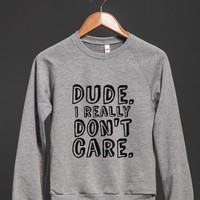 DUDE. I REALLY DON'T CARE Sweatshirt (IDA11SQ)-Sweatshirt