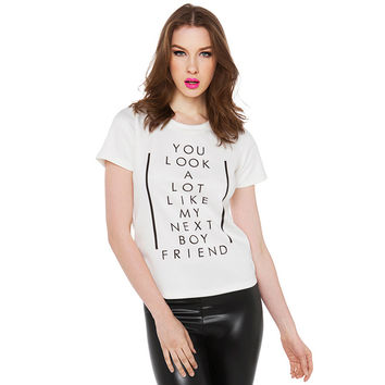 White You Look A Lot Like My Next Boy Friend Graphic Tee