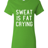 Sweat Is Fat Crying Shirt. Funny, Graphic T-Shirts For All Ages. Ladies And Men's Unisex Style. Makes a Great Gift!!!