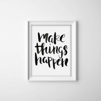 8x10 Digital Print - Make things happen, Motivational Print, Inspirational Print, Home Decor, Office Art, Typography Print, Wall Art