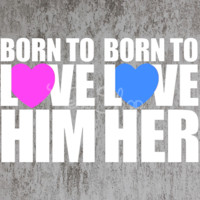 born to love him tshirt born to love her tshirt couple tshirts