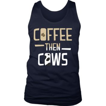 Coffee then Cows Quote Coffee Novelty Men's Tank For Coffee Lovers