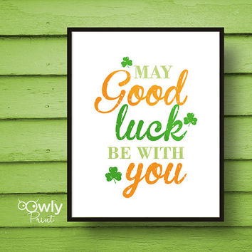 Printable  St patricks day Poster . Good luck poster, printable quote. St patricks luck print.