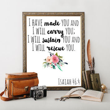 Instant Download Printable art Bible verse wall art Isaiah 46:4 I have made you Scripture poster Scripture printable Typography wall art