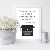 Quote Print, Gift for Writer, inspiration, writer is a world trapped in a person, Victor Hugo, black & white typography, typewriter, 8x10