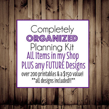 Completely Organized Printable Planning Kit-All items in my shop+future designs-over 500 pages