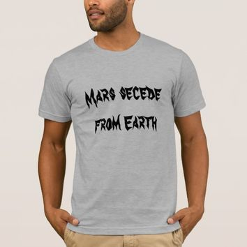 Mars secede from Earth T-Shirt