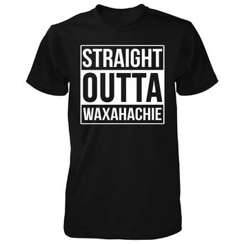 Straight Outta Waxahachie City. Cool Gift - Unisex Tshirt