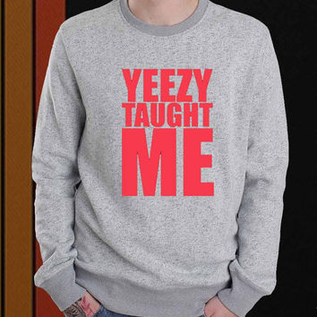 yeezy taught me sweater Sweatshirt Crewneck Men or Women Unisex Size