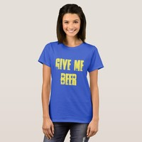 GIVE ME BEER T-Shirt