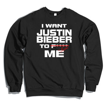 I Want Justin Bieber To Love Me Crewneck Sweatshirt