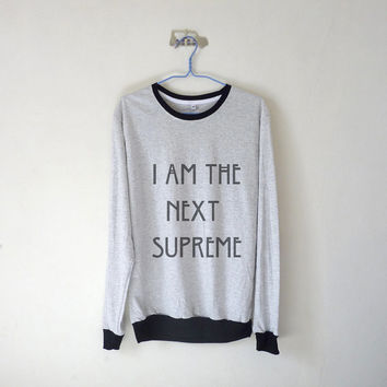 I Am The Next Supreme Unisex Long Sleeve Tshirt / White Grey / Tumblr Inspired / Plus Size