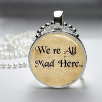 Photo Art Glass Bezel Pendant Were All Mad Here Alice In Wonderland Necklace