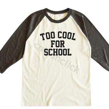 Too Cool For School Tshirt Fashion Tshirt Cool Tshirt Funny Tshirt Unisex Tee Men Tee Women Tee Raglan Tee Shirt Baseball Tee Shirt