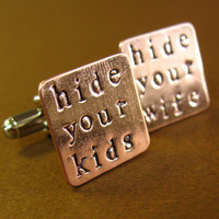 Hide Your Kids Hide Your Wife Cuff Links - hand stamped in brass, copper, or aluminum