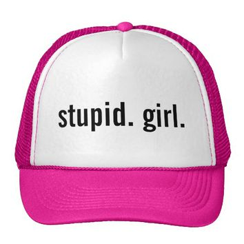 Stupid Girl Trucker Hat