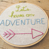 Embroidery Hoop Art. Let's Have an Adventure with Arrow