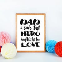 "Printable Art ""Dad a son's first hero a daughter's first love"" Father's Day Poster Typography Quote Inspirational Print Gift idea for father"